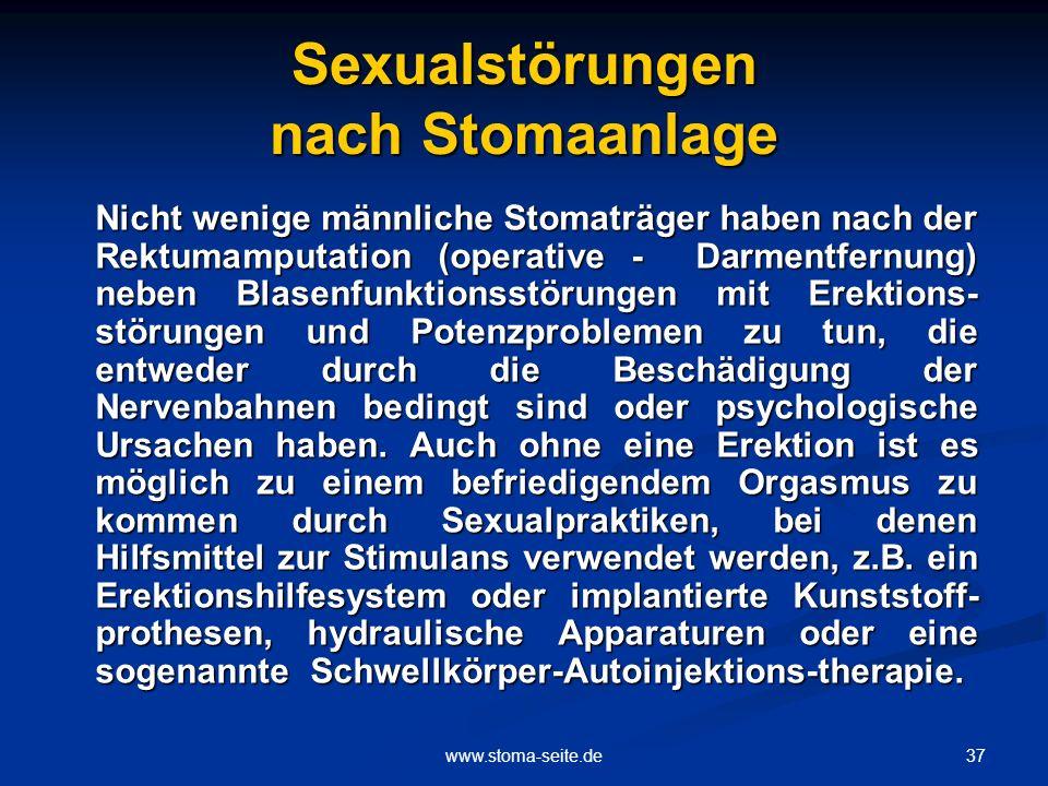37www.stoma-seite.de Sexualstörungen nach Stomaanlage Nicht wenige männliche Stomaträger haben nach der Rektumamputation (operative - Darmentfernung)