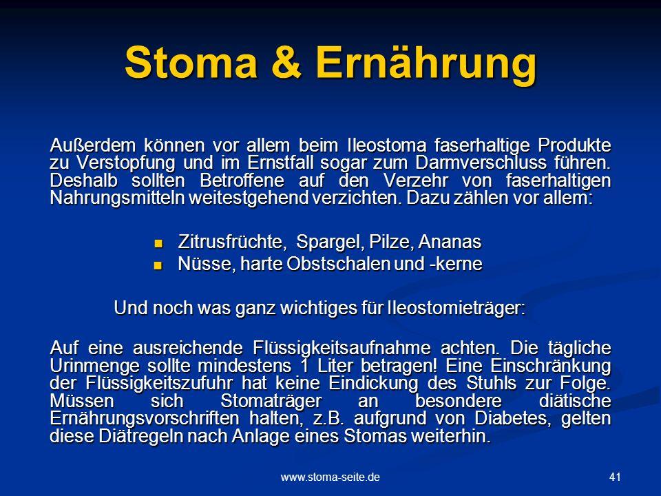 41www.stoma-seite.de Stoma & Ernährung Außerdem können vor allem beim Ileostoma faserhaltige Produkte zu Verstopfung und im Ernstfall sogar zum Darmve