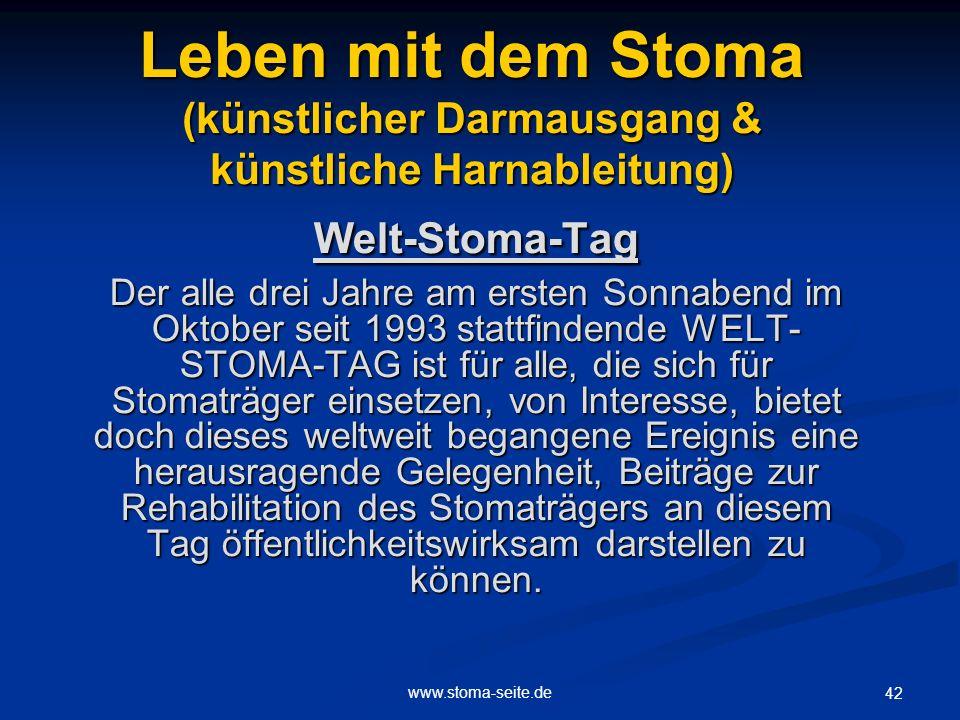 www.stoma-seite.de 42 Leben mit dem Stoma (künstlicher Darmausgang & künstliche Harnableitung) Welt-Stoma-Tag Der alle drei Jahre am ersten Sonnabend