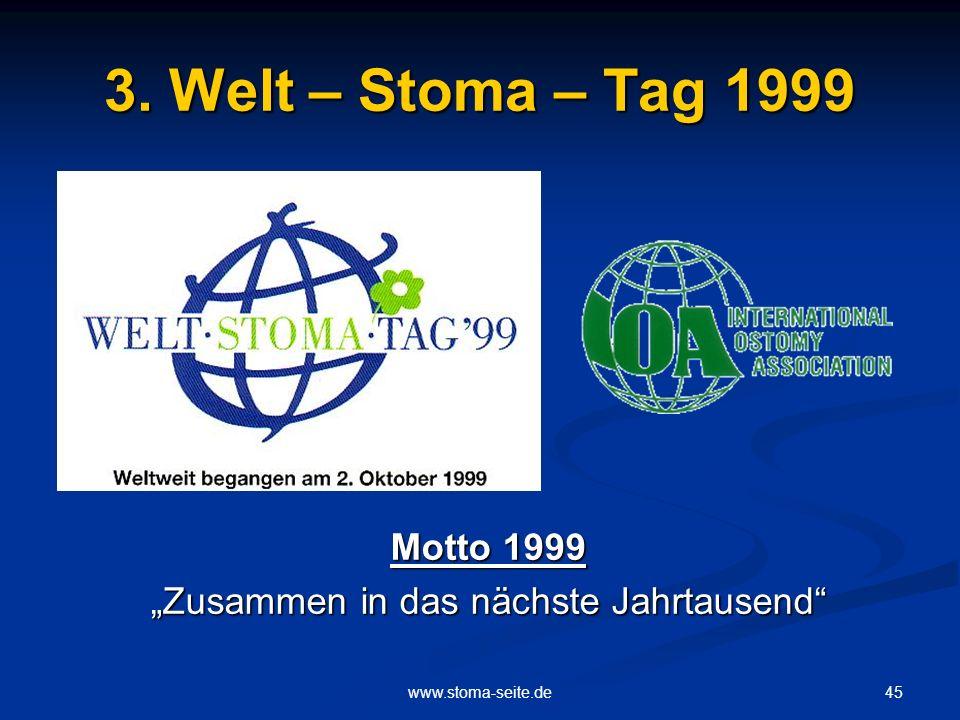 45www.stoma-seite.de 3. Welt – Stoma – Tag 1999 Motto 1999 Zusammen in das nächste Jahrtausend