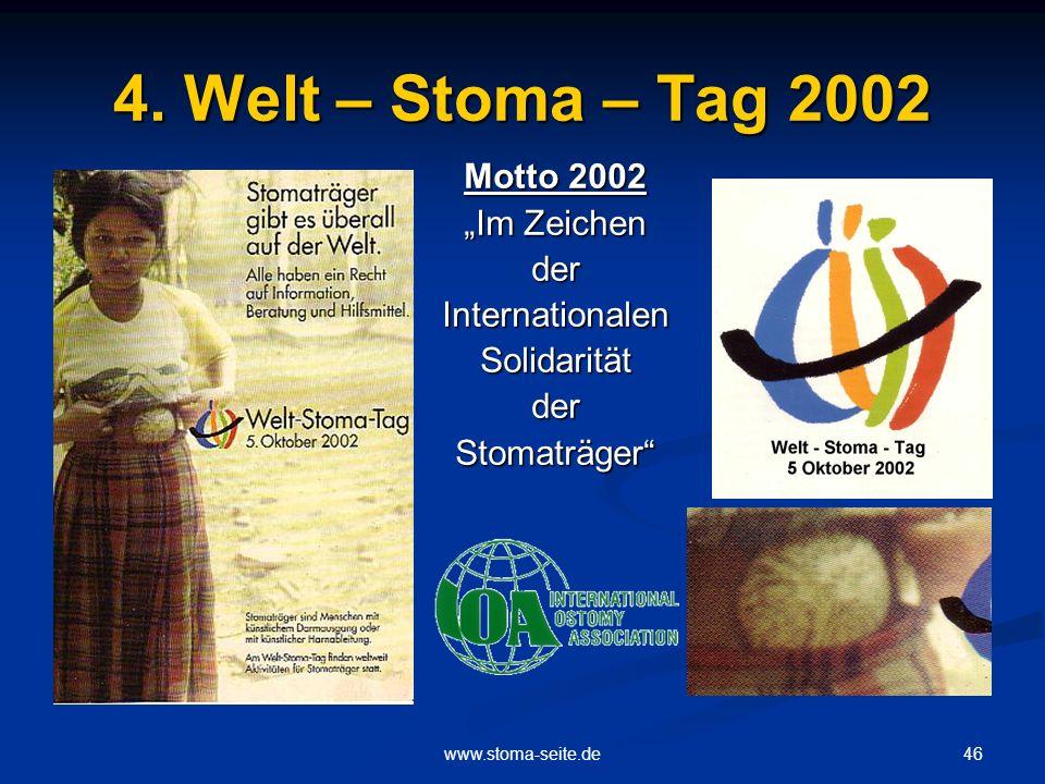 46www.stoma-seite.de 4. Welt – Stoma – Tag 2002 Motto 2002 Im Zeichen der Internationalen Solidarität der Stomaträger