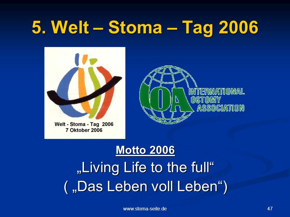 47www.stoma-seite.de 5. Welt – Stoma – Tag 2006 Motto 2006 Living Life to the full ( Das Leben voll Leben)