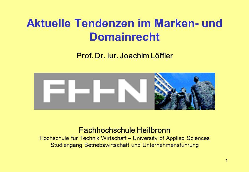 1 Aktuelle Tendenzen im Marken- und Domainrecht Prof. Dr. iur. Joachim Löffler Fachhochschule Heilbronn Hochschule für Technik Wirtschaft – University