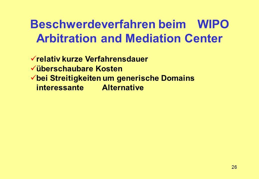 26 Beschwerdeverfahren beimWIPO Arbitration and Mediation Center relativ kurze Verfahrensdauer überschaubare Kosten bei Streitigkeiten um generische D