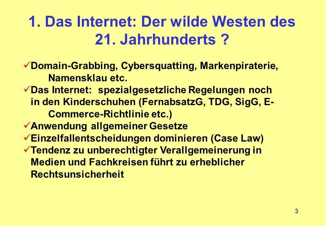 3 1. Das Internet: Der wilde Westen des 21. Jahrhunderts ? Domain-Grabbing, Cybersquatting, Markenpiraterie, Namensklau etc. Das Internet: spezialgese