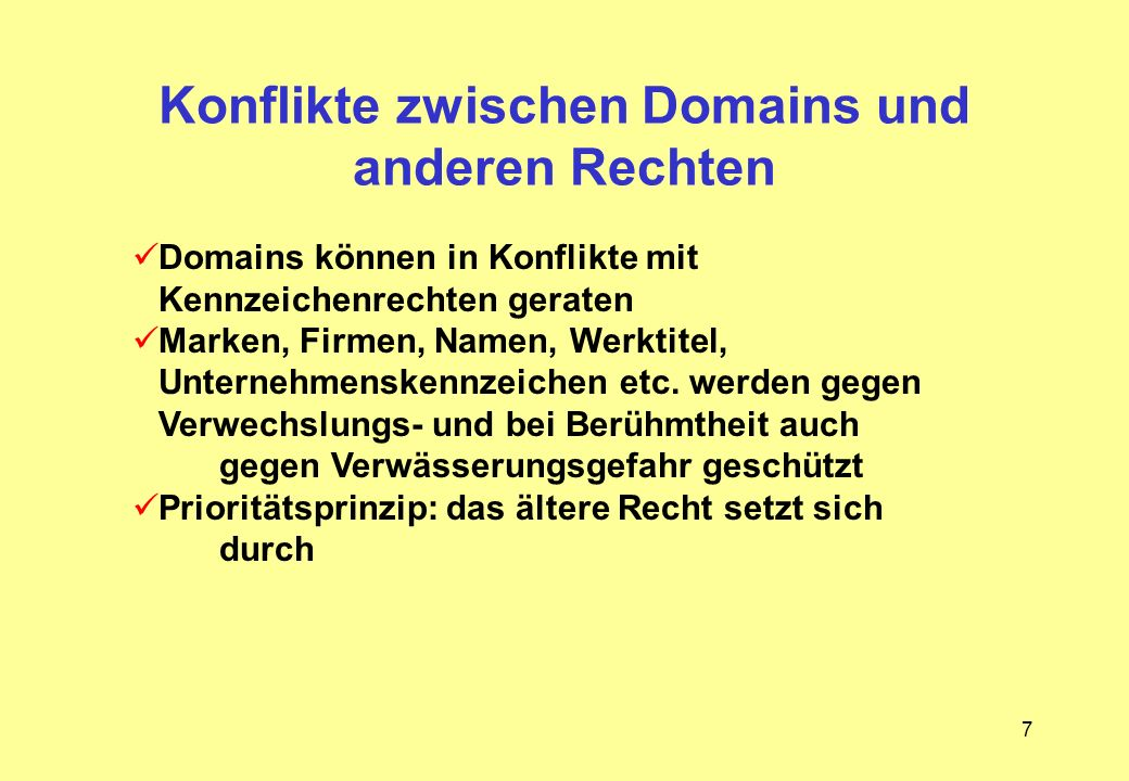 7 Konflikte zwischen Domains und anderen Rechten Domains können in Konflikte mit Kennzeichenrechten geraten Marken, Firmen, Namen, Werktitel, Unterneh