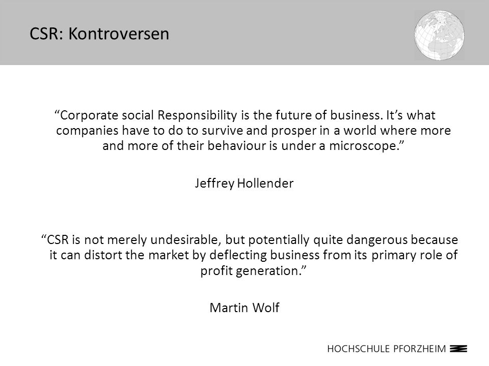 Corporate social Responsibility is the future of business. Its what companies have to do to survive and prosper in a world where more and more of thei