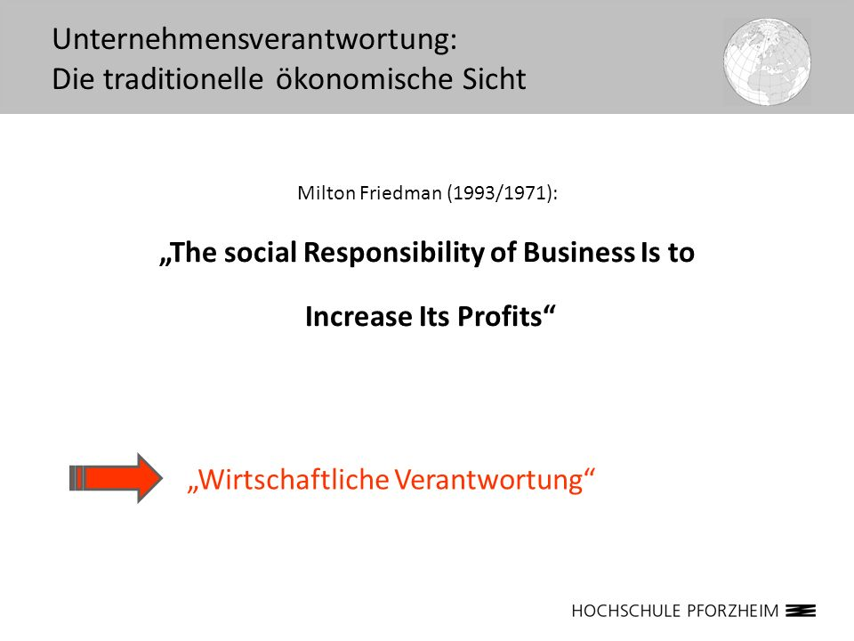 Milton Friedman (1993/1971): The social Responsibility of Business Is to Increase Its Profits Unternehmensverantwortung: Die traditionelle ökonomische
