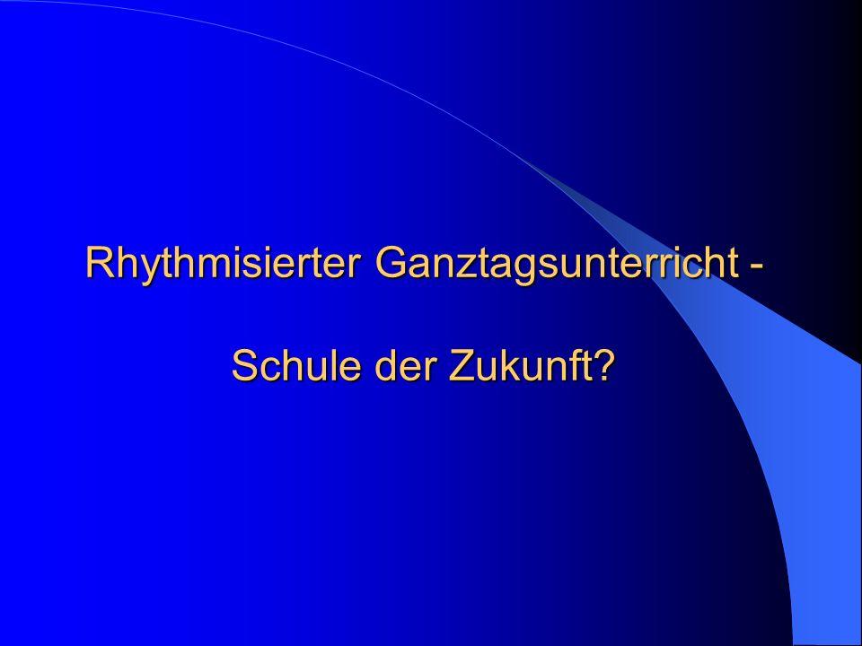 Rhythmisierter Ganztagsunterricht - Schule der Zukunft?