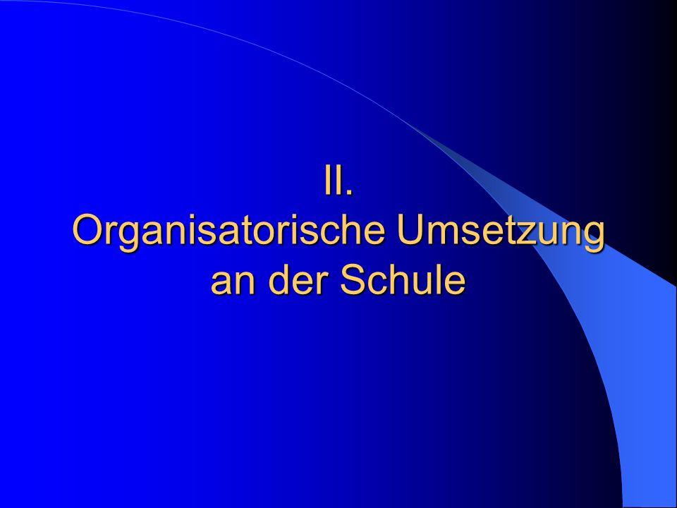 II. Organisatorische Umsetzung an der Schule
