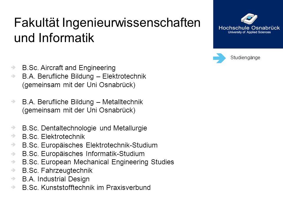 Studiengänge B.Sc. Aircraft and Engineering B.A. Berufliche Bildung – Elektrotechnik (gemeinsam mit der Uni Osnabrück) B.A. Berufliche Bildung – Metal