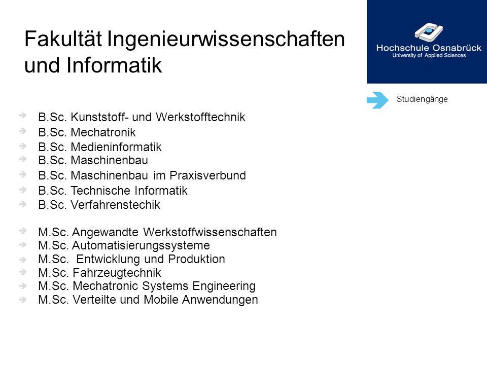 Studiengänge B.Sc. Kunststoff- und Werkstofftechnik B.Sc. Mechatronik B.Sc. Medieninformatik B.Sc. Maschinenbau B.Sc. Maschinenbau im Praxisverbund B.