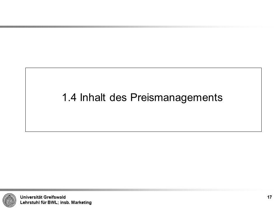 Universität Greifswald Lehrstuhl für BWL; insb. Marketing 1.4 Inhalt des Preismanagements 17