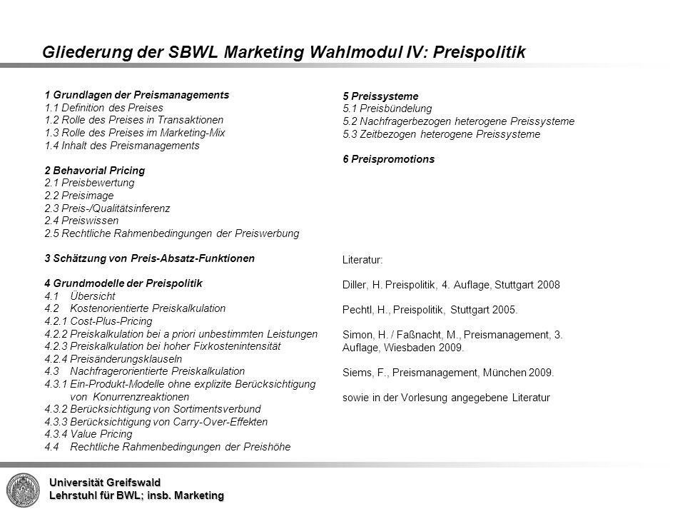 Universität Greifswald Lehrstuhl für BWL; insb. Marketing Gliederung der SBWL Marketing Wahlmodul IV: Preispolitik 1 Grundlagen der Preismanagements 1