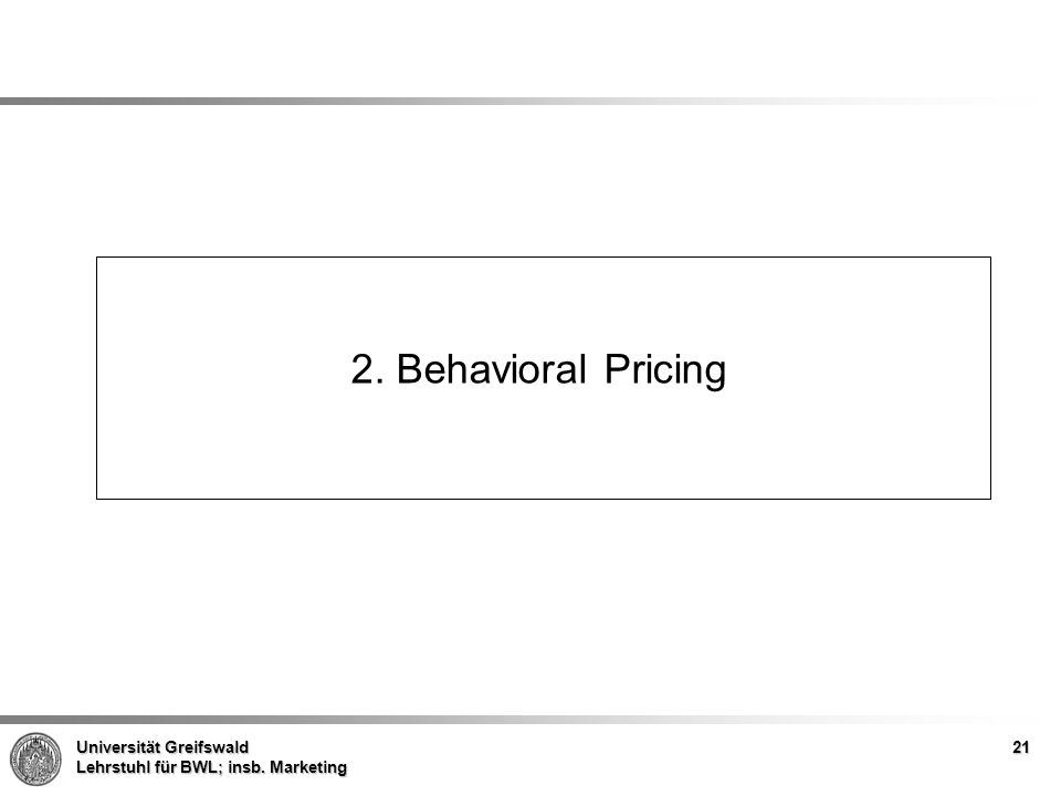 Universität Greifswald Lehrstuhl für BWL; insb. Marketing 2. Behavioral Pricing 21