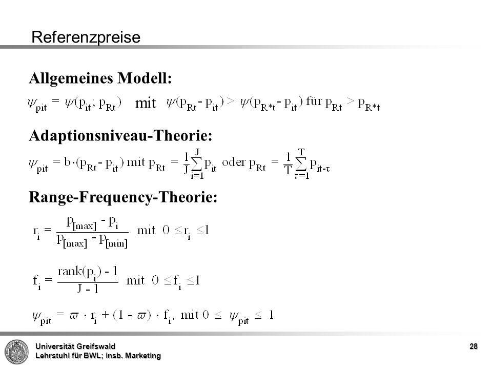 Universität Greifswald Lehrstuhl für BWL; insb. Marketing 28 Referenzpreise Allgemeines Modell: mit Adaptionsniveau-Theorie: Range-Frequency-Theorie: