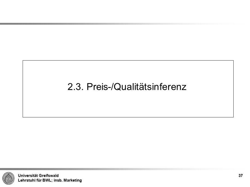 Universität Greifswald Lehrstuhl für BWL; insb. Marketing 2.3. Preis-/Qualitätsinferenz 37