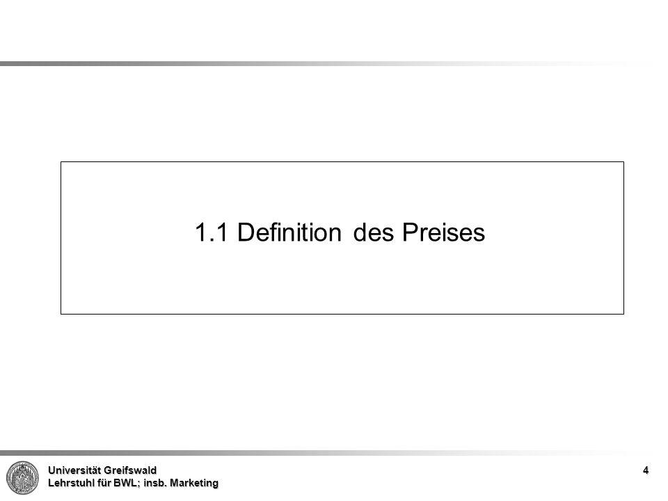 Universität Greifswald Lehrstuhl für BWL; insb. Marketing 1.1 Definition des Preises 4