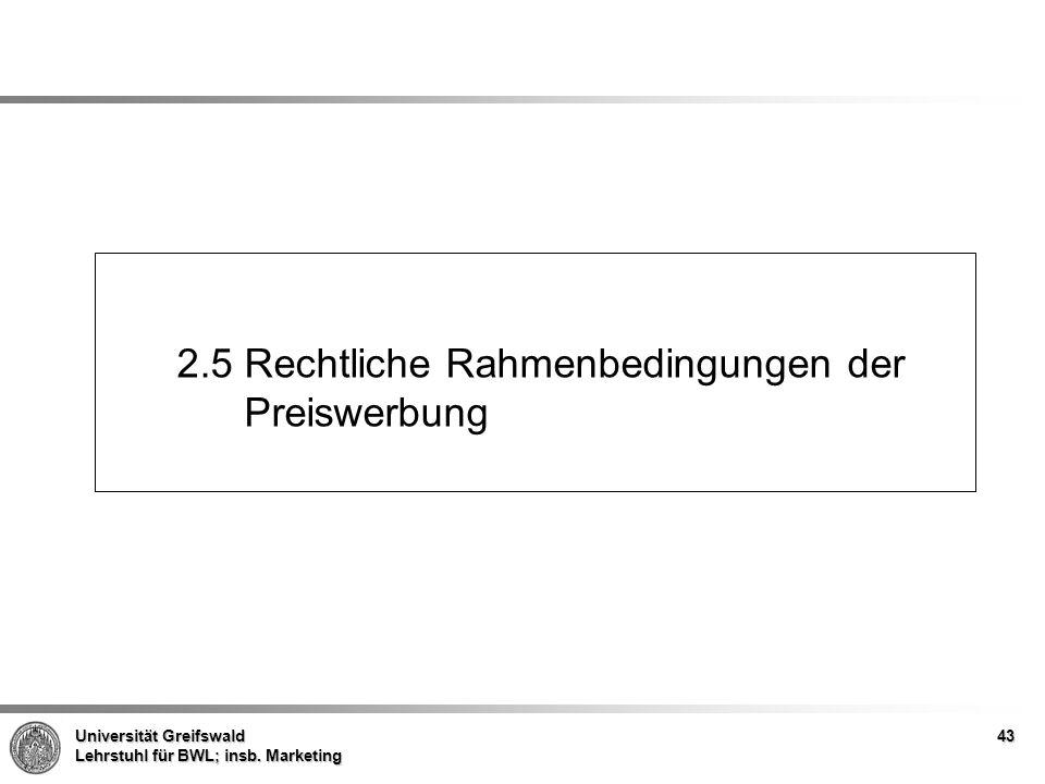 Universität Greifswald Lehrstuhl für BWL; insb. Marketing 2.5 Rechtliche Rahmenbedingungen der Preiswerbung 43