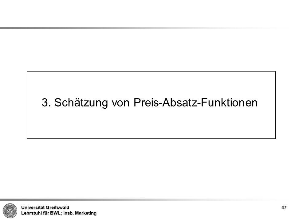 Universität Greifswald Lehrstuhl für BWL; insb. Marketing 3. Schätzung von Preis-Absatz-Funktionen 47