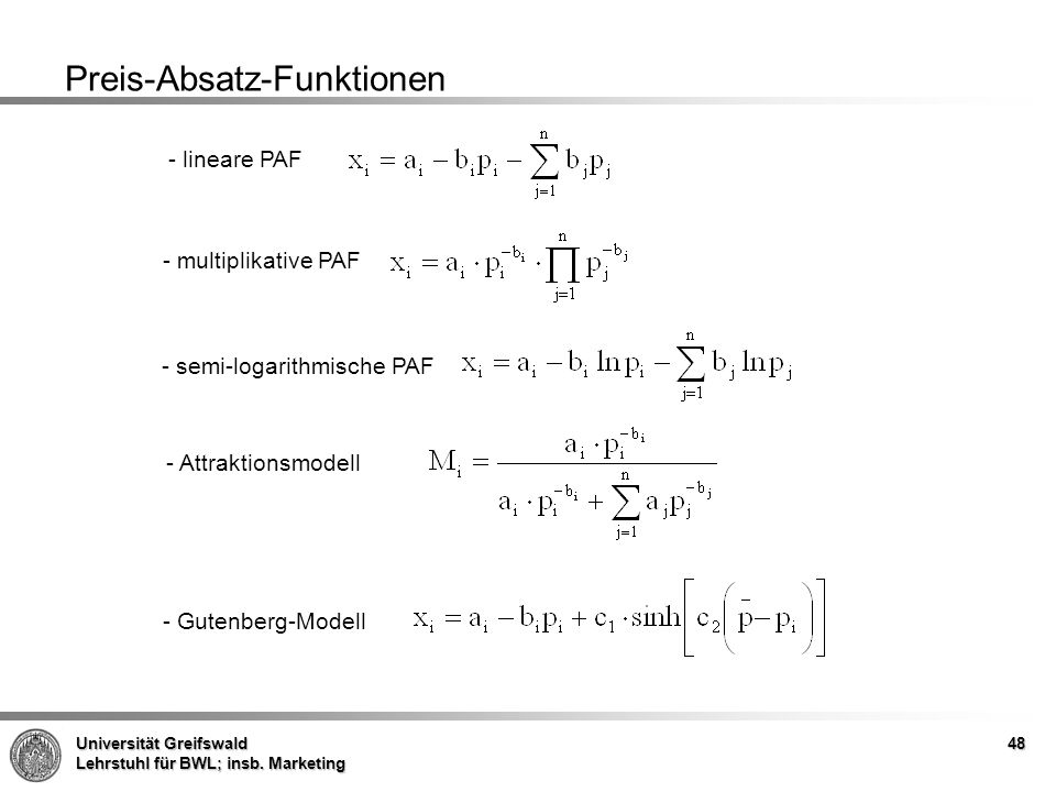 Universität Greifswald Lehrstuhl für BWL; insb. Marketing 48 Preis-Absatz-Funktionen - lineare PAF - multiplikative PAF - semi-logarithmische PAF - At