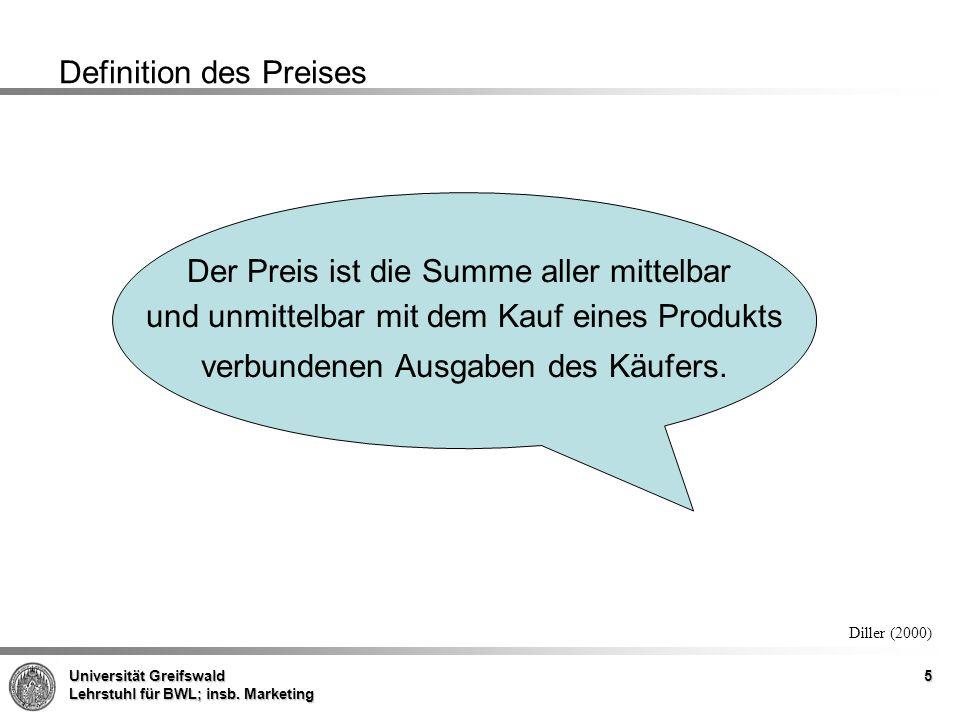Universität Greifswald Lehrstuhl für BWL; insb. Marketing 5 Definition des Preises Der Preis ist die Summe aller mittelbar und unmittelbar mit dem Kau
