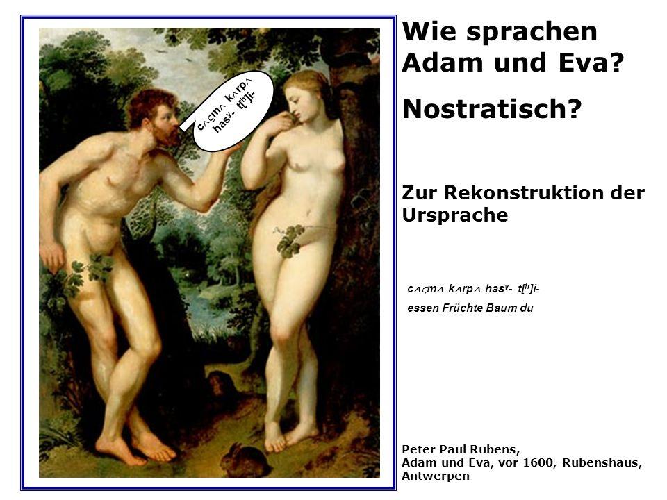 Wie sprachen Adam und Eva? Nostratisch? Zur Rekonstruktion der Ursprache Peter Paul Rubens, Adam und Eva, vor 1600, Rubenshaus, Antwerpen c m k rp has