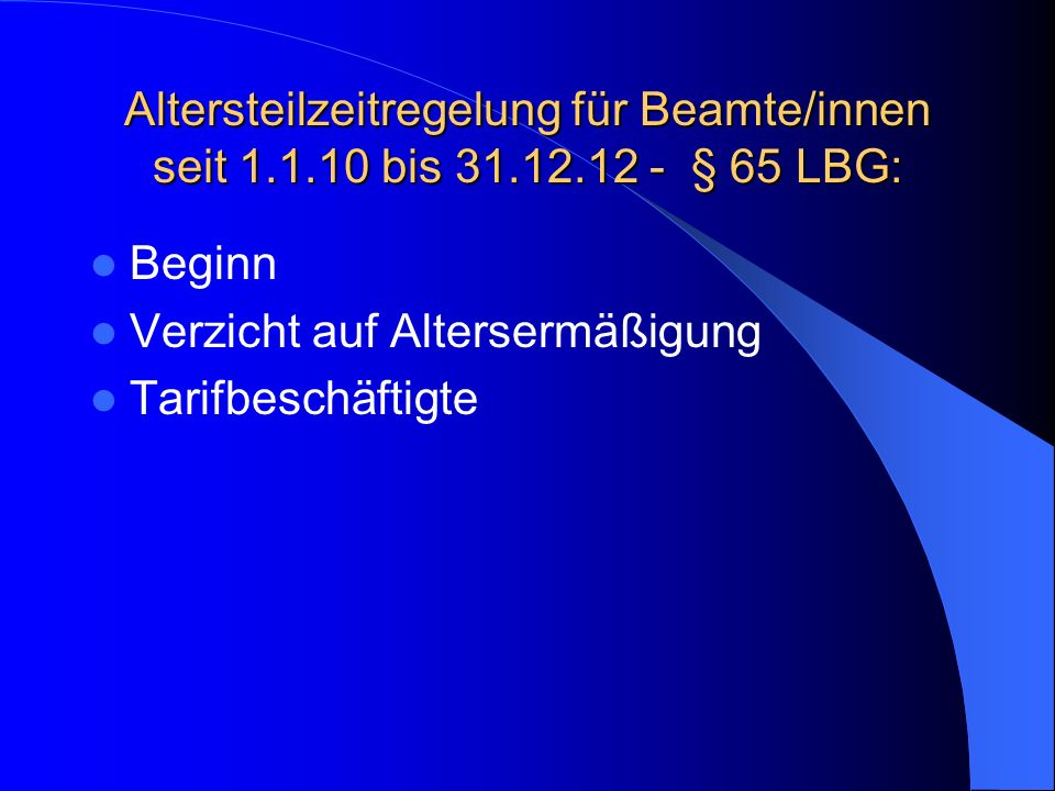 Altersteilzeitregelung für Beamte/innen seit 1.1.10 bis 31.12.12 - § 65 LBG: Beginn Verzicht auf Altersermäßigung Tarifbeschäftigte