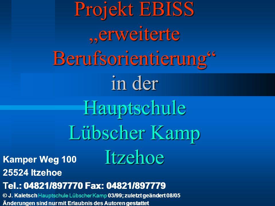 Projekt EBISS erweiterte Berufsorientierung in der Hauptschule Lübscher Kamp Itzehoe Kamper Weg 100 25524 Itzehoe Tel.: 04821/897770 Fax: 04821/897779