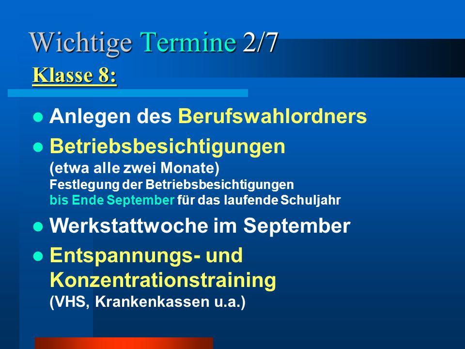 Wichtige Termine 2/7 Anlegen des Berufswahlordners Betriebsbesichtigungen (etwa alle zwei Monate) Festlegung der Betriebsbesichtigungen bis Ende Septe