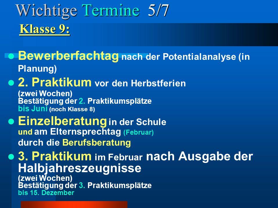 Wichtige Termine 5/7 Bewerberfachtag nach der Potentialanalyse (in Planung) 2. Praktikum vor den Herbstferien (zwei Wochen) Bestätigung der 2. Praktik