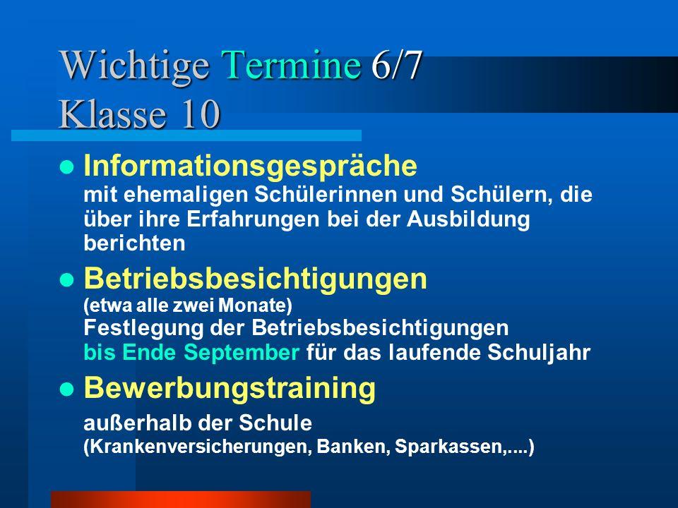 Wichtige Termine 7/7 Klasse 10 4.Praktikum vor den Herbstferien (zwei Wochen) Bestätigung der 2.