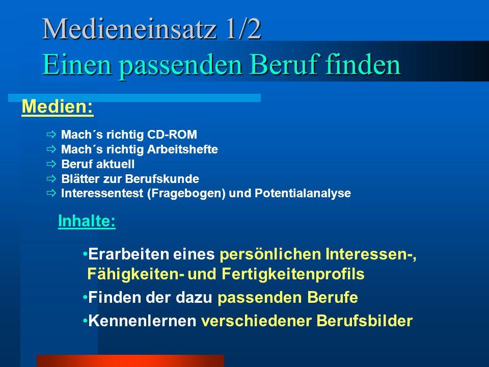 Medieneinsatz 1/2 Einen passenden Beruf finden Medien: Mach´s richtig CD-ROM Mach´s richtig Arbeitshefte Beruf aktuell Blätter zur Berufskunde Interes