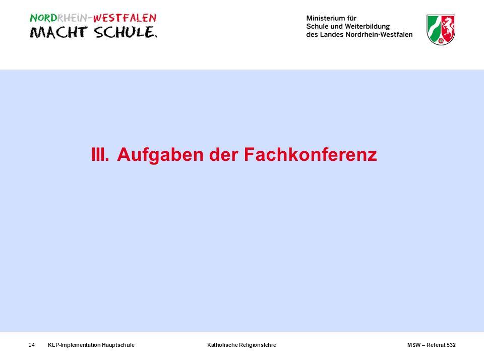 KLP-Implementation Hauptschule Katholische Religionslehre MSW – Referat 53224 III. Aufgaben der Fachkonferenz