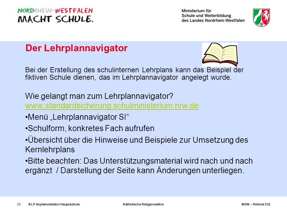 KLP-Implementation Hauptschule Katholische Religionslehre MSW – Referat 53228 Der Lehrplannavigator Bei der Erstellung des schulinternen Lehrplans kan