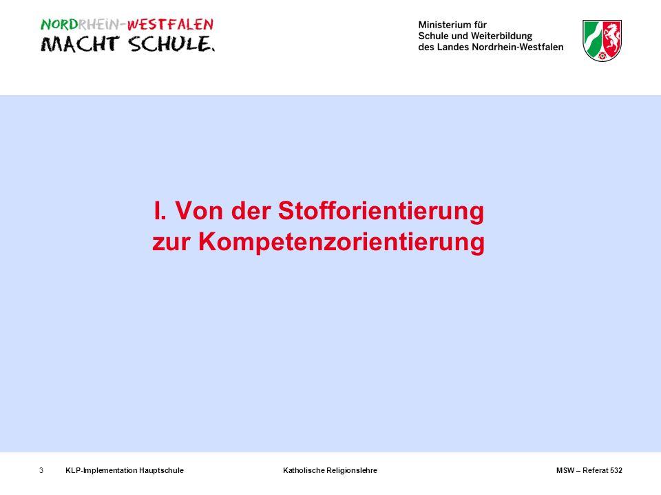 KLP-Implementation Hauptschule Katholische Religionslehre MSW – Referat 5323 I. Von der Stofforientierung zur Kompetenzorientierung