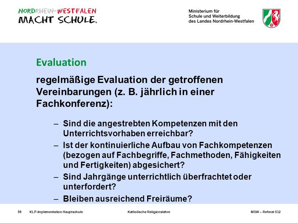 KLP-Implementation Hauptschule Katholische Religionslehre MSW – Referat 53239 Evaluation regelmäßige Evaluation der getroffenen Vereinbarungen (z. B.