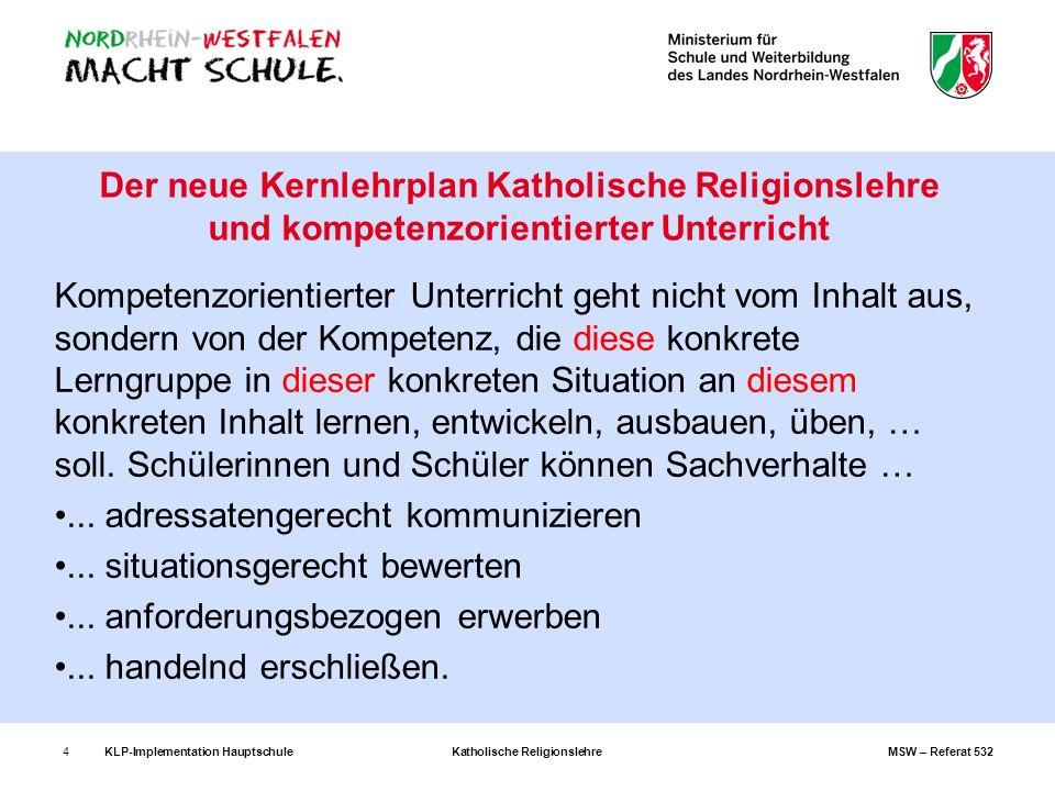 KLP-Implementation Hauptschule Katholische Religionslehre MSW – Referat 5324 Der neue Kernlehrplan Katholische Religionslehre und kompetenzorientierte