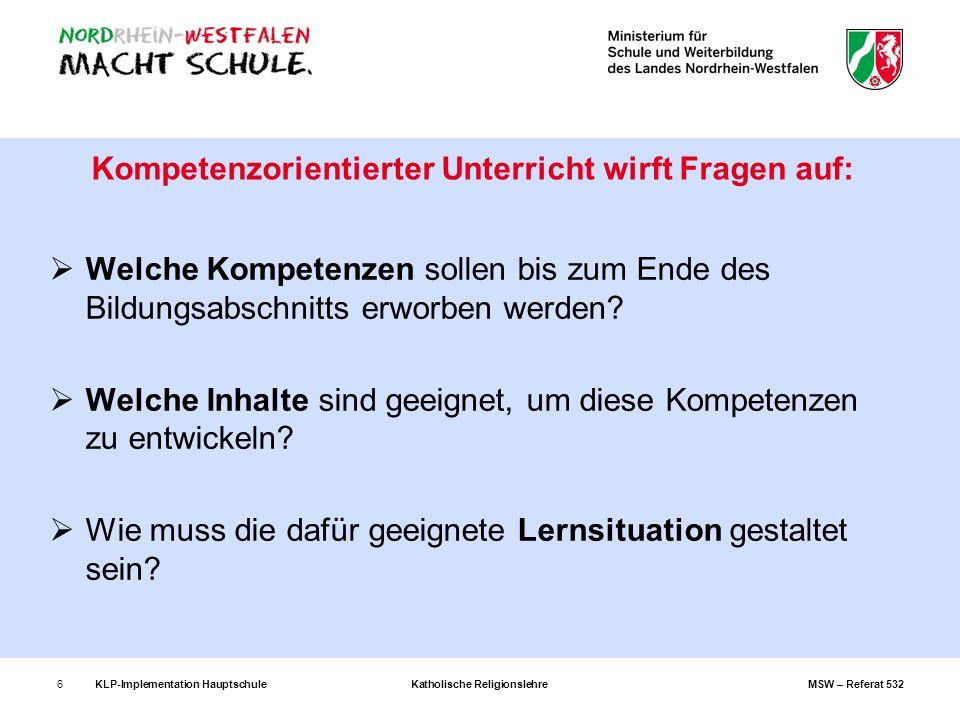 KLP-Implementation Hauptschule Katholische Religionslehre MSW – Referat 5327 Sowohl Lernziele als auch Kompetenzerwartungen geben an, was im Unterricht gelernt werden soll.