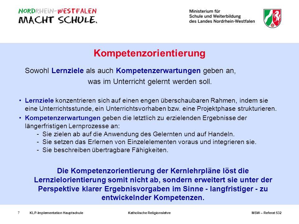 KLP-Implementation Hauptschule Katholische Religionslehre MSW – Referat 5327 Sowohl Lernziele als auch Kompetenzerwartungen geben an, was im Unterrich