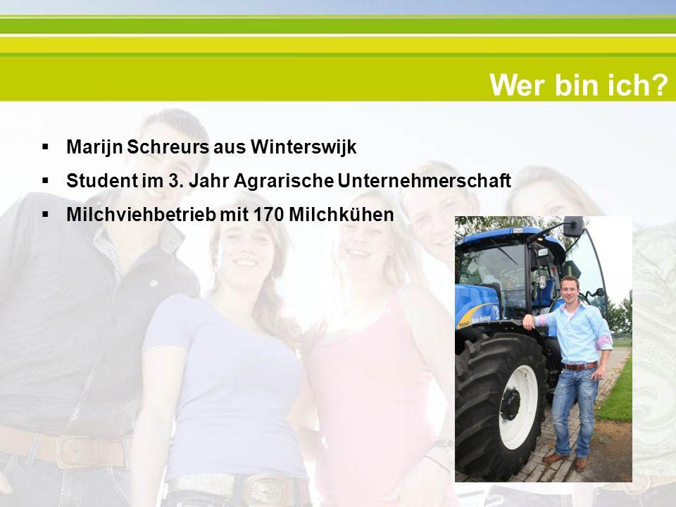 Wer bin ich? Marijn Schreurs aus Winterswijk Student im 3. Jahr Agrarische Unternehmerschaft Milchviehbetrieb mit 170 Milchkühen