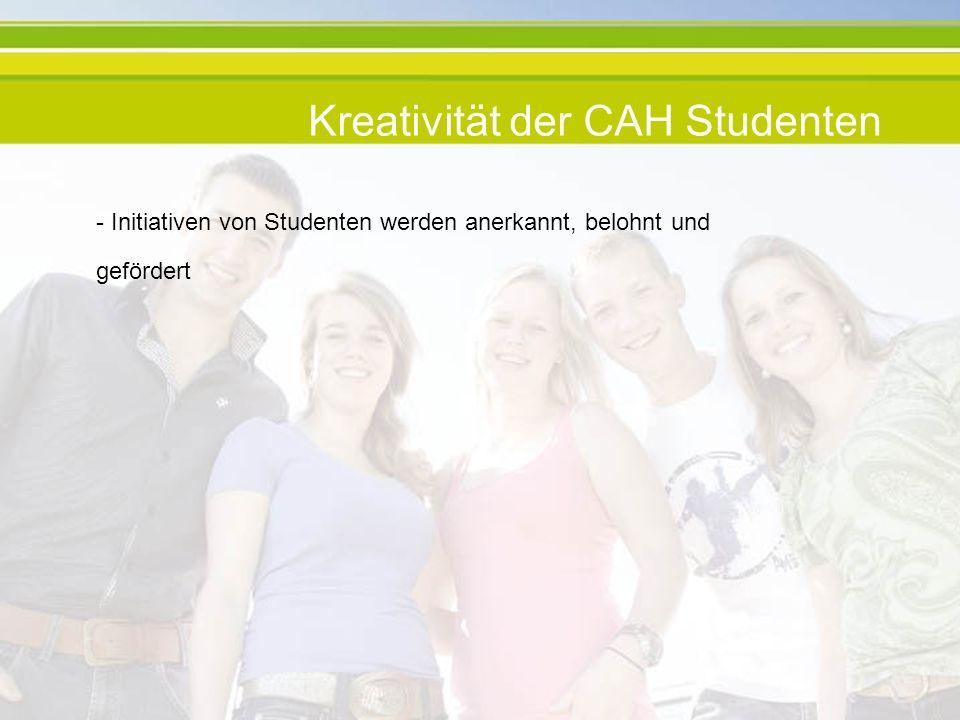 Kreativität der CAH Studenten - Initiativen von Studenten werden anerkannt, belohnt und gefördert