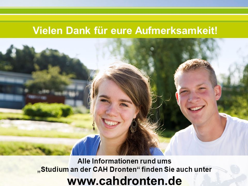 Vielen Dank für eure Aufmerksamkeit! Alle Informationen rund ums Studium an der CAH Dronten finden Sie auch unter www.cahdronten.de