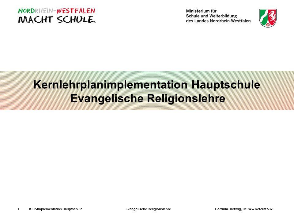 KLP-Implementation Hauptschule Evangelische Religionslehre Cordula Hartwig, MSW – Referat 5321 Kernlehrplanimplementation Hauptschule Evangelische Rel