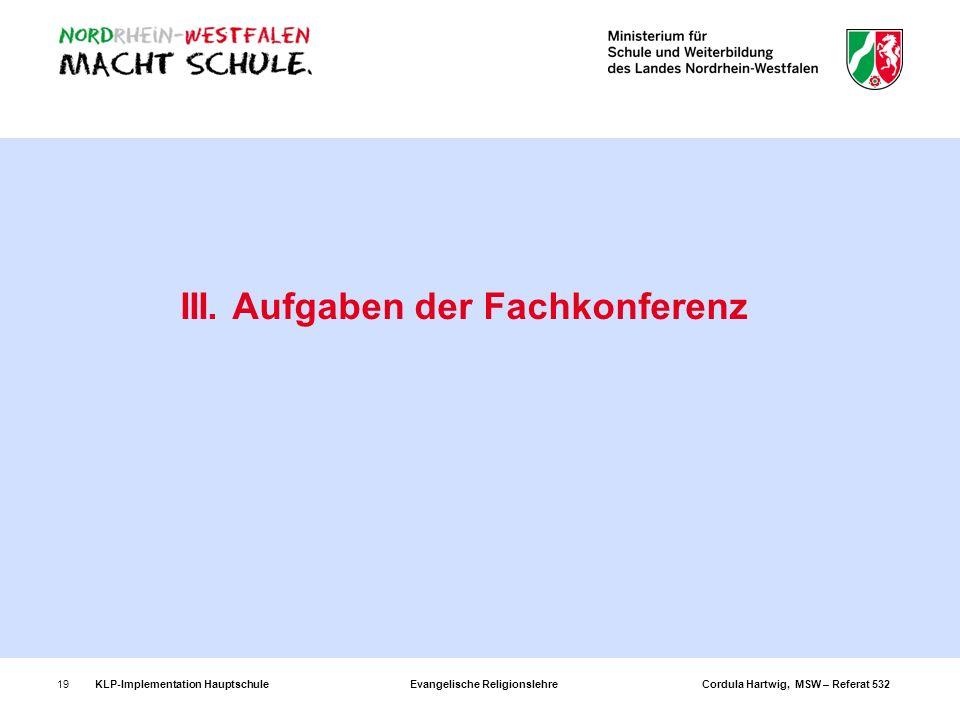 KLP-Implementation Hauptschule Evangelische Religionslehre Cordula Hartwig, MSW – Referat 53219 III. Aufgaben der Fachkonferenz