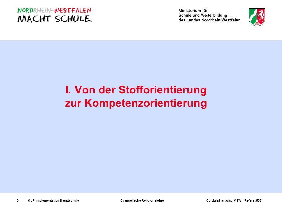 KLP-Implementation Hauptschule Evangelische Religionslehre Cordula Hartwig, MSW – Referat 5323 I. Von der Stofforientierung zur Kompetenzorientierung