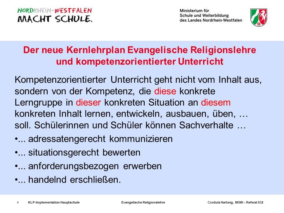 KLP-Implementation Hauptschule Evangelische Religionslehre Cordula Hartwig, MSW – Referat 53215 Übergeordnete Kompetenzerwartungen systematisieren die kognitiven Prozesse, sind inhaltsfeldübergreifend angelegt Z.