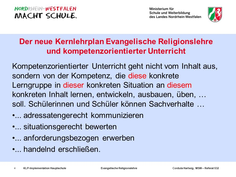 KLP-Implementation Hauptschule Evangelische Religionslehre Cordula Hartwig, MSW – Referat 5324 Der neue Kernlehrplan Evangelische Religionslehre und k