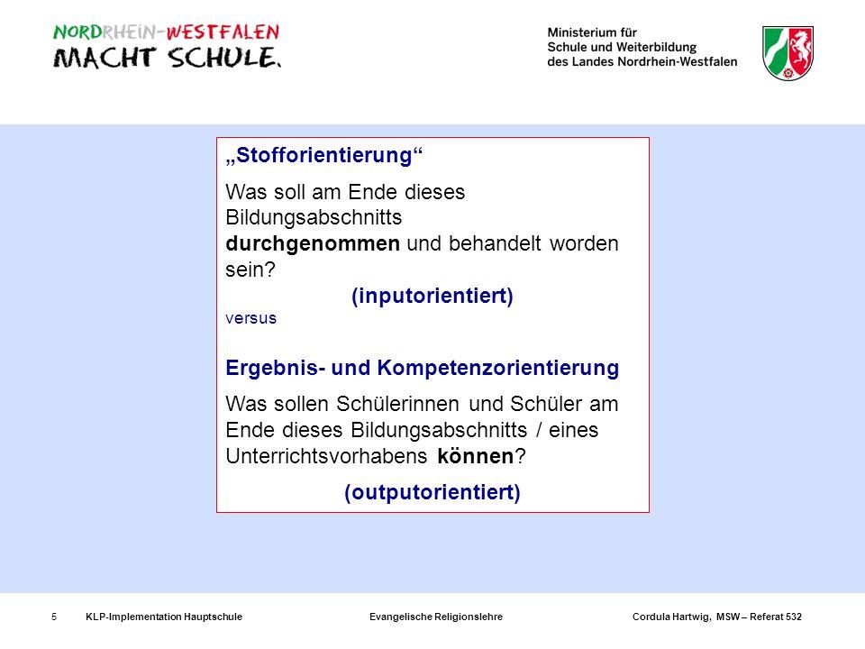 KLP-Implementation Hauptschule Evangelische Religionslehre Cordula Hartwig, MSW – Referat 5325 Stofforientierung Was soll am Ende dieses Bildungsabsch