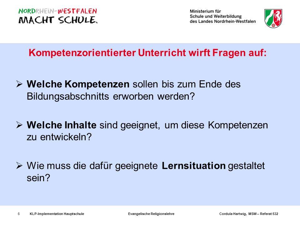 KLP-Implementation Hauptschule Evangelische Religionslehre Cordula Hartwig, MSW – Referat 5327 Sowohl Lernziele als auch Kompetenzerwartungen geben an, was im Unterricht gelernt werden soll.